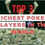 Best of the Best Top 3 Richest Poker Players in the World