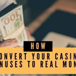 How to Convert Your Casino Bonuses to Real Money