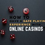 How to Have a Safe Playing Experience With Online Casinos